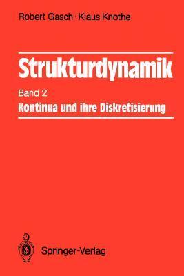 Strukturdynamik: Band 2: Kontinua Und Ihre Diskretisierung Robert Gasch