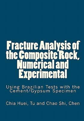 Fracture Analysis of the Composite Rock, Numerical and Experimental: Using Brazilian Tests with the Cement/Gypsum Specimen  by  Chia Huei Tu