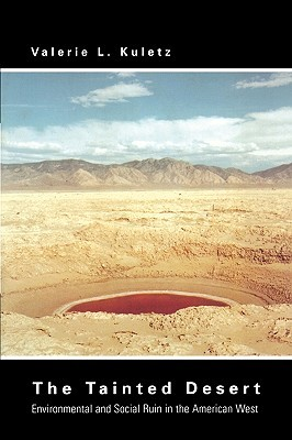The Tainted Desert: Environmental and Social Ruin in the American West  by  Valerie Kuletz