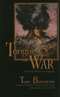 Tongue of War: From Pearl Harbor to Nagasaki  by  Tony Barnstone