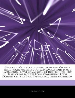 Articles on Organised Crime in Australia, Including: Chopper Read, Roger Rogerson, Donald MacKay (Anti-Drugs Campaigner), Royal Commission of Inquiry Hephaestus Books