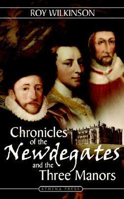 Chronicles of the Newdegates and the Three Manors Roy Wilkinson