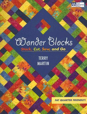 Wonder Blocks: Stack, Cut, Sew, and Go  by  Terry Martin