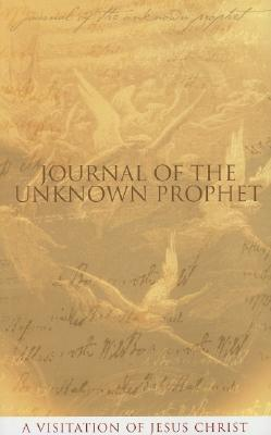 Journal of the Unknown Prophet: A Visitation of Jesus Christ Wendy Alec