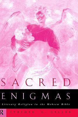 Sacred Enigmas: Literary Religion in the Hebrew Bible Stephen Geller