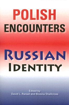 Polish Encounters, Russian Identity David L. Ransel