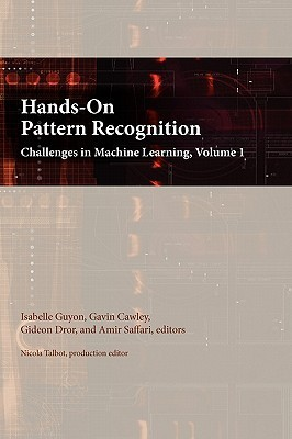 Hands-On Pattern Recognition: Challenges in Machine Learning, Volume 1 Isabelle Guyon