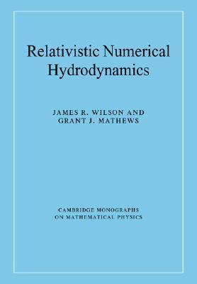 Relativistic Numerical Hydrodynamics  by  James R. Wilson