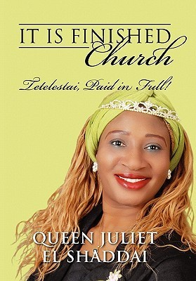 It Is Finished Church: Tetelestai, Paid in Full! Queen Juliet El Shaddai