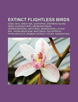 Extinct Flightless Birds: Dodo, Moa, Great Auk, Gastornis, Stephens Island Wren, Elephant Bird, Dromornithidae, Hesperornithes, Aepyornis  by  Books LLC