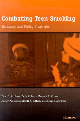 Combating Teen Smoking: Research and Policy Strategies  by  Peter D. Jacobson