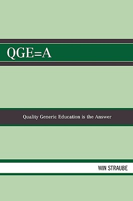 QGE=A: Quality Generic Education Is the Answer  by  Win Straube