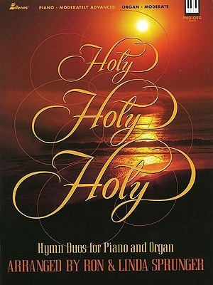 Holy, Holy, Holy: Hymn Duos for Piano and Organ Ron and Linda Sprunger