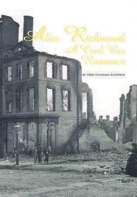 Alas Richmond: A Civil War Romance  by  Nikki Stoddard Schofield