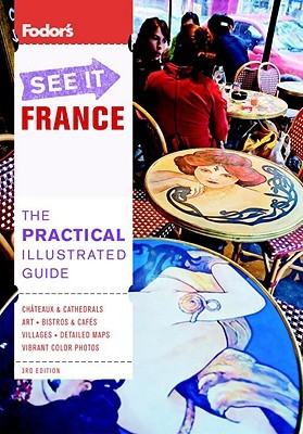 Fodors See It France, 3rd Edition Fodors Travel Publications Inc.