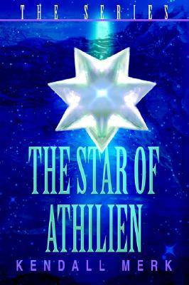 The Star of Athilien: the series  by  Kendall Merk