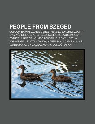 People from Szeged: Gordon Bajnai, Gnes Ger B, Ferenc Joachim, Zsolt Laczk , Julius Stahel, G Za Mar Czy, Lajos Mocsai, Esther Jungreis  by  Source Wikipedia