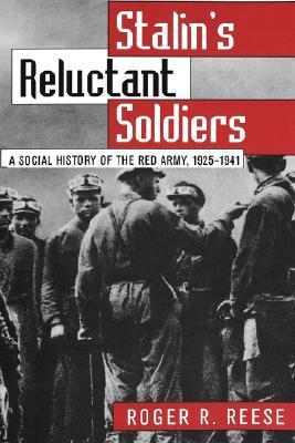 Stalins Reluctant Soldier: A Social History of the Red Army, 1925-1941 Roger R. Reese