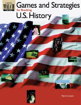 Games and Strategies for Teaching U.S. History Marvin B. Scott