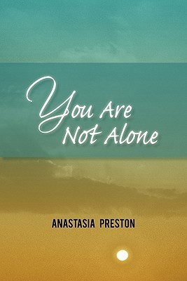 You Are Not Alone  by  Anastasia Preston