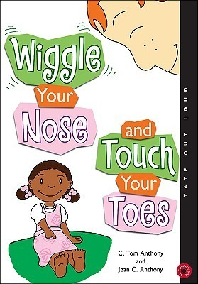 Wiggle Your Nose and Touch Your Toes C. Tom Anthony