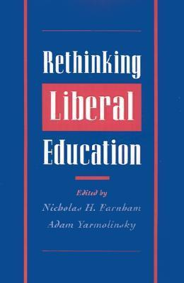 Rethinking Liberal Education Nicholas H. Farnham