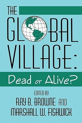 Global Village: Dead Or Alive? Ray B. Browne