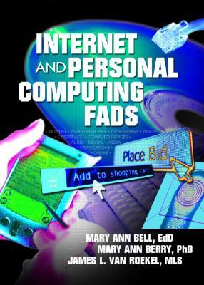 Internet and Personal Computing Fads Mary Ann Bell