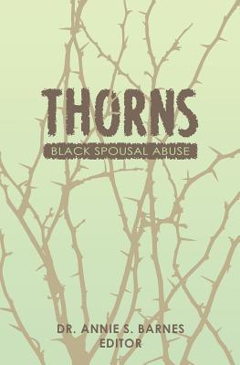 Thorns: Black Spousal Abuse Annie S. Barnes