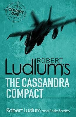 Robert Ludlums Cassandra Compact (Covert-One, #2) Philip Shelby