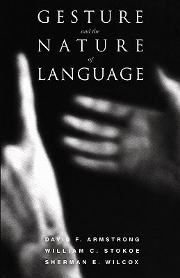 Gesture and the Nature of Language  by  David F. Armstrong