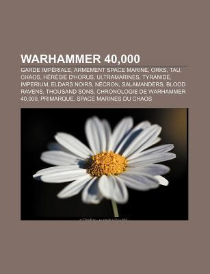 Warhammer 40,000: Garde Impériale (Warhammer 40,000), Armement Space Marine (Warhammer 40,000), Orks, Tau (Warhammer 40,000), Chaos (French Edition)  by  Livres Groupe