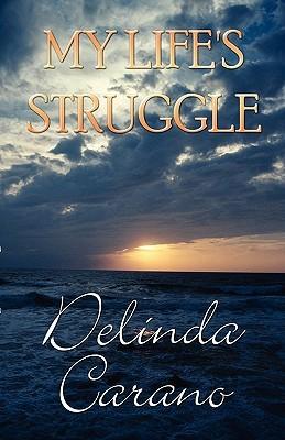 My Lifes Struggle  by  Delinda Carano