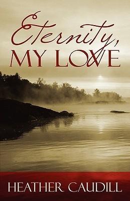 Eternity, My Love  by  Heather Caudill McBride