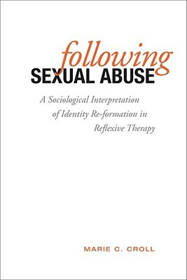 Following Sexual Abuse: A Sociological Interpretation of Identity Re/Formation in Reflexive Therapy  by  Marie C. Croll
