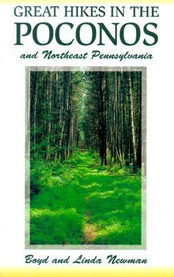 Great Hikes in the Poconos: And Northeast Pennsylvania Boyd Newman