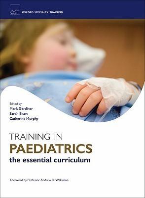 Training in Paediatrics: The Essential Curriculum Mark Gardiner