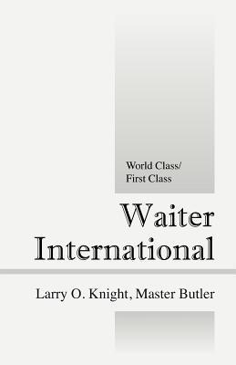 Waiter International: World Class/First Class  by  Larry O Knight Master Butler
