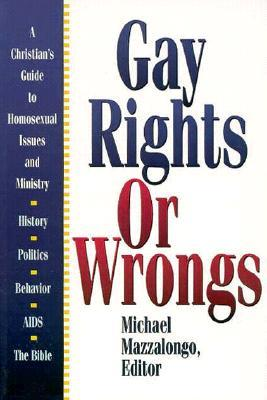 Gay Rights or Wrongs: A Christians Guide to Homosexual Issues and Ministry  by  Mike Mazzalonga