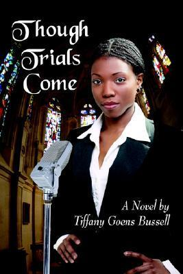 Though Trials Come  by  Tiffany Goens Bussell