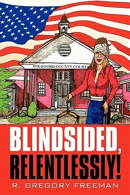 Blindsided, Relentlessly! R. Gregory Freeman