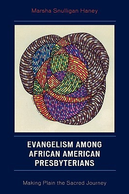 Evangelism Among African American Presbyterians: Making Plain the Sacred Journey  by  Marsha Snulligan Haney