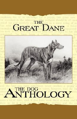The Great Dane: A Dog Anthology  by  Various