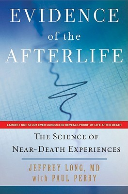 Evidence of the Afterlife: The Science of Near-Death Experiences  by  Jeffrey Long