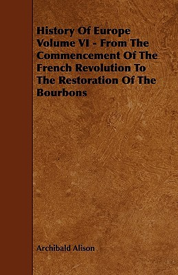 History of Europe Volume VI - From the Commencement of the French Revolution to the Restoration of the Bourbons  by  Archibald Alison