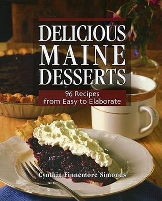 Delicious Maine Desserts: 108 Recipes, from Easy to Elaborate  by  Cynthia Finnemore Simonds