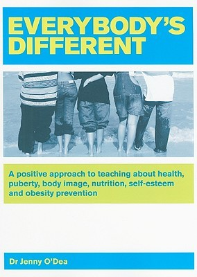 Everybodys Different: A Positive Approach to Teaching about Health, Puberty, Body Image, Nutrition, Self-Esteem and Obesity Prevention  by  Jenny ODea