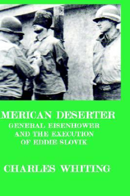 American Deserter. General Eisenhower and the Execution of Eddie Slovik  by  Charles Whiting