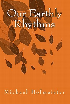 Our Earthly Rhythms  by  Michael Hofmeister