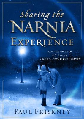 Sharing the Narnia Experience: A Family Guide to C. S. Lewis's The Lion, the Witch, and the Wardrobe  by  Paul Friskney